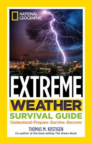 Extreme Weather Survival Guide: Understand, Prepare, Survive, Recover (National Geographic)