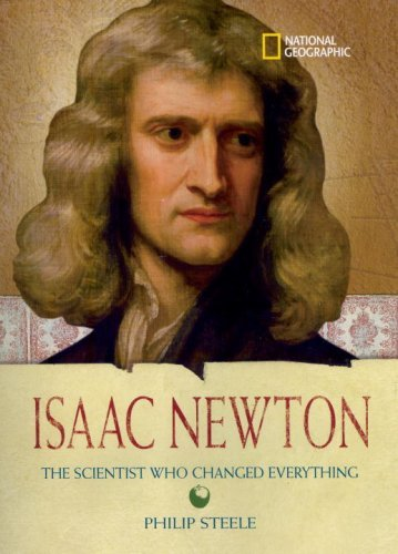 Isaac Newton: the Scientist Who Changed Everything (World History Biographies)