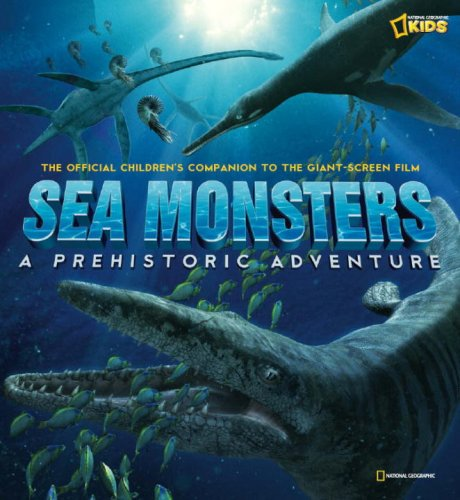 Sea Monsters: Prehistoric Adventure (National Geographic Kids)