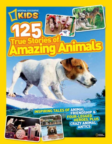 125 True Stories of Amazing Animals (National Geographic Kids)