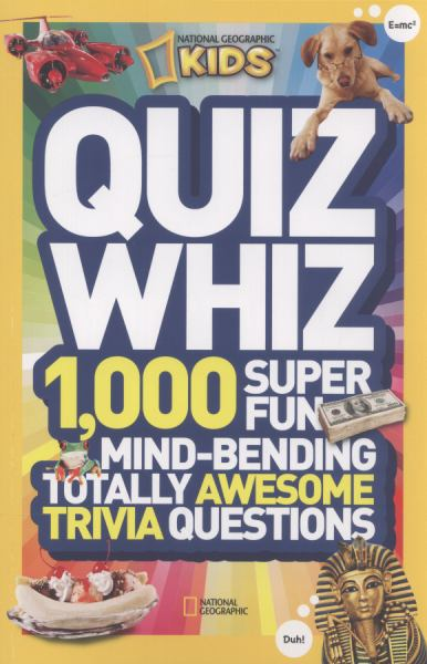Quiz Whiz: 1,000 Super Fun Mind-Bending Totally Awesome Trivia Questions (National Geographic Kids)