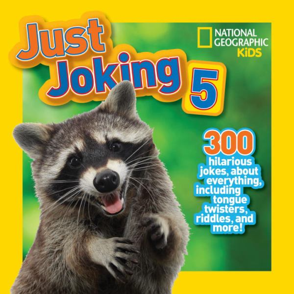 Just Joking 5: 300 Hilarious Jokes About Everything, Including Tongue Twisters, Riddles, and More! (National Geographic Kids)