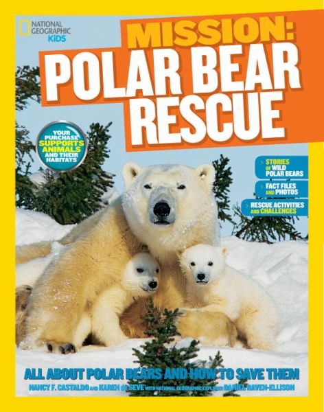 Mission: Polar Bear Rescue: All About Polar Bears and How to Save Them (National Geographic Kids)