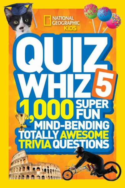 Quiz Whiz 5: 1,000 Super Fun Mind-Bending Totally Awesome Trivia Qustions (Nationsl Geographic Kids)