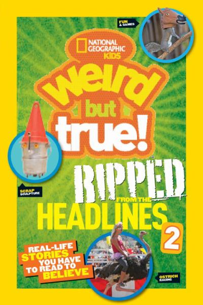 Ripped From the Headlines 2 (National Geographic Kids Weird But True!)