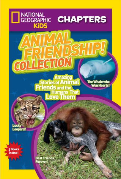 Animal Friendship! Collection: Amazing Stories of Animal Friends and the Humans Who Love Them (National Geographic Kids)
