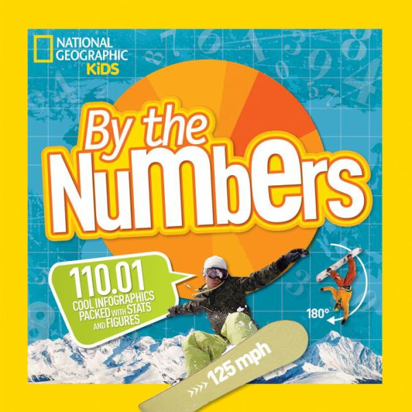 By the Numbers: 110.01 Cool Infographics Packed with Stats and Figures (National Geographic Kids)