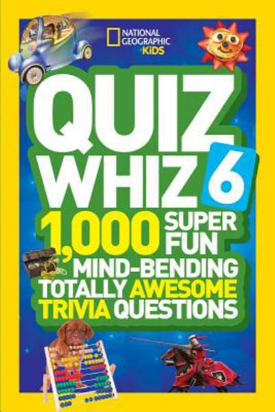 Quiz Whiz 6: 1,000 Super Fun Mind-Bending Totally Awesome Trivia Questions (National Geographic Kids)