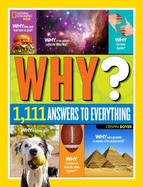 Why? Over 1,111 Answers to Everything (National Geographic Kids)