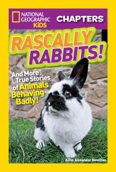 Rascally Rabbits!: And More True Stories of Animals Behaving Badly (National Geographivc Kids Chapters)