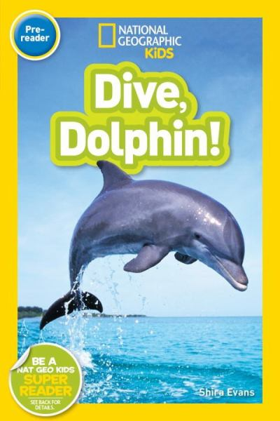 Dive, Dolphin! (National Geographic Kids Reader, Level Pre-Reader)