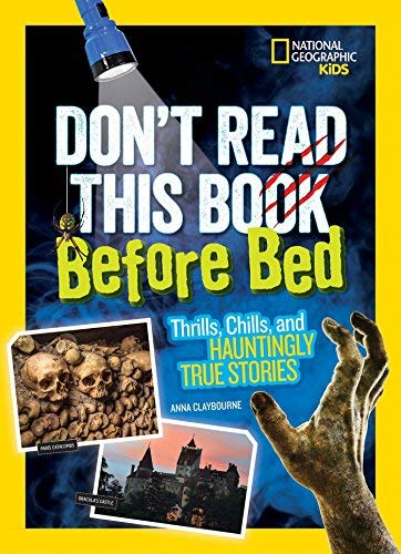 Don't Read This Book Before Bed: Thrills, Chills, and Hauntingly True Stories (National Geographic Kids)