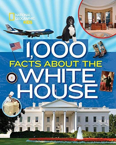 1,000 Facts About the White House (National Geographic Kids)