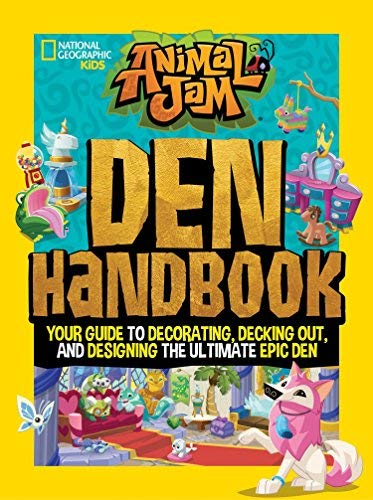 Den Handbook: Your Guide to Decorating, Decking Out, and Designing the Ultimate Epic Den (Animal Jam, National Geographic Kids)