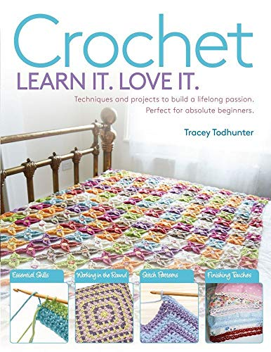Crochet: Techniques and Projects to Build a Lifelong Passion For Beginners Up (Learn It! Love It!)