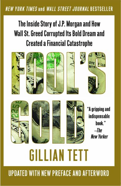 Fool's Gold: The Inside Story of J.P. Morgan and How Wall St. Greed Corrupted Its Bold Dream and Created a Financial Catastrophe (Updated)