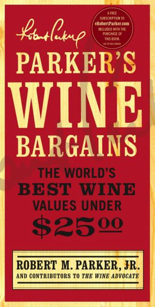 Parker's Wine Bargains: The World's Best Wine Values Under $25.00