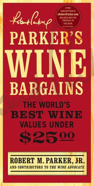 Parker's Wine Bargains: The World's Best Wine Values Under $25.00