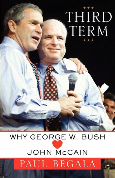Third Term: Why George W. Bush [Loves] John McCain