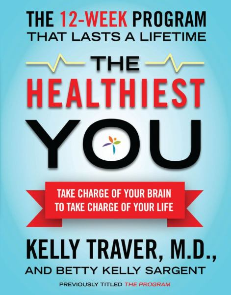 The Healthiest You: Take Charage of Your Brain to Take Charge of Your Life
