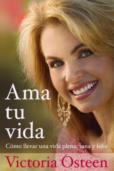 Ama Tu Vida: Cómo Llevar una Vida Plena, Sana y Feliz
