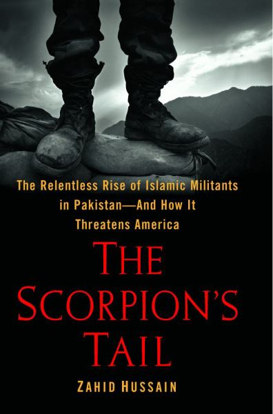 The Scorpion's Tail: The Relentless RIse of Islamic Militants in Pakistan--And How It Threatens America