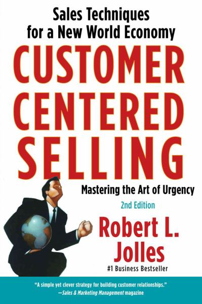 Customer Centered Selling: Sales Techniques for a New World Economy (2nd Edition)