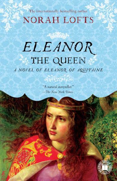 Eleanor the Queen: A Novel of Eleanor of Aquitaine