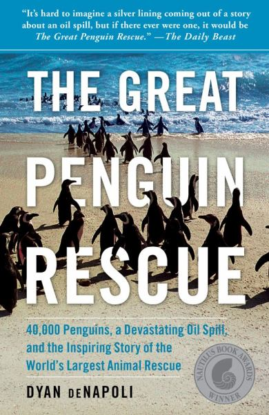The Great Penguin Rescue: 40,000 Penguins, a Devasting Oil Spill, and the Inspiring Story of the World's Largest Animal Rescue