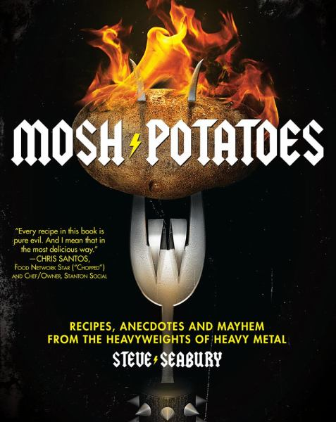 Mosh Potatoes: Recipes, Anecdotes and Mayhem from the Heavyweights of Heavy Metal