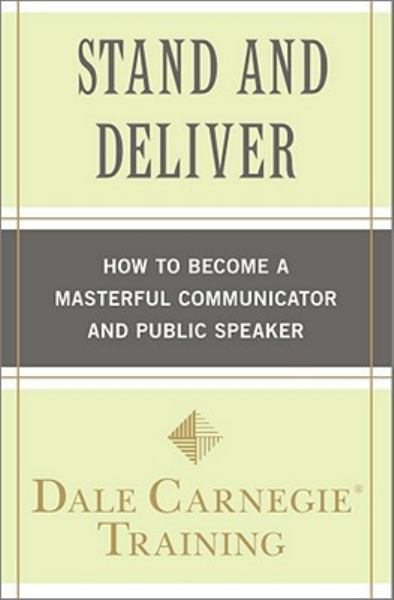 Stand and Deliver: How to Become a Masterful Communictor and Public Speaker