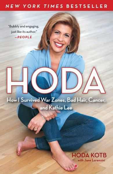 Hoda: How I Survived War Zones, Bad Hair, Cancer, and Kathie Lee