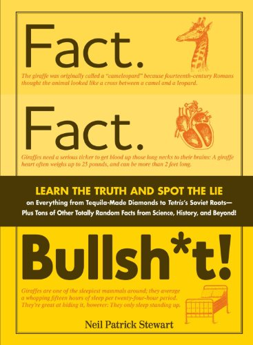 Fact. Fact. Bullsh*t!: Learn the Truth and Spot the Lie on Everything from Tequila-Made Diamonds to Tetris's Soviet Roots-Plus Tons of Other Totally R