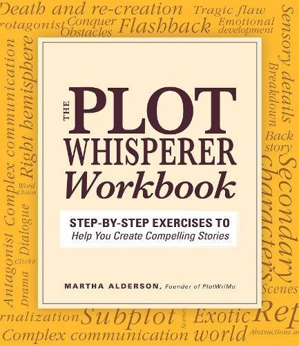The Plot Whisperer Workbook: Step-by-Step Exercises to Help You Create Compelling Stories