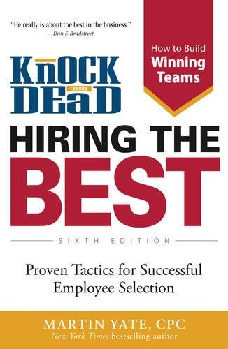 Knock 'em Dead Hiring the Best: Proven Tactics for Successful Employee Selection (6th Edition)