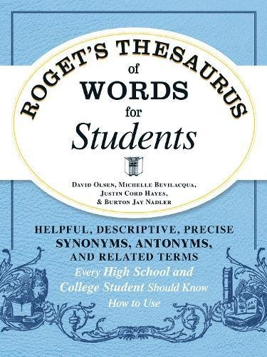 Roget's Thesaurus of Words for Students: Helpful, Descriptive, Precise Synonyms, Antonyms, and Related Terms Every High School and College Student Sho