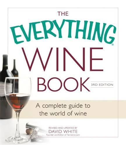 Wine Book: A Complete Guide to the World of Wine (The Everything, 3rd Edition)