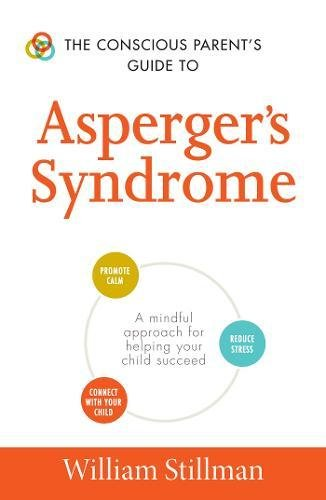 The Conscious Parent's Guide To Asperger's Syndrome: A Mindful Approach for Helping Your Child Succeed (The Conscious Parent's Guides)