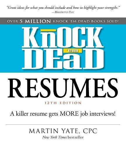 Knock 'em Dead Resumes: A Killer Resume Gets MORE Job Interviews! (12th Edition)