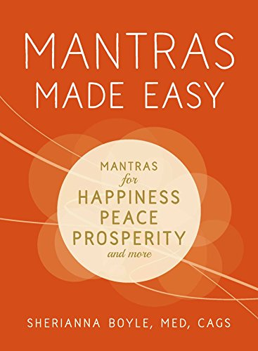 Mantras Made Easy: Mantras for Happiness, Peace, Prosperity, and More