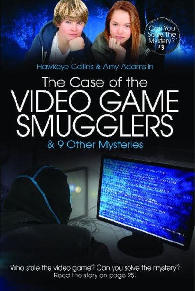 The Case of the Video Game Smugglers & 9 Other Mysteries (Can You Solve the Mystery, Bk. 3)