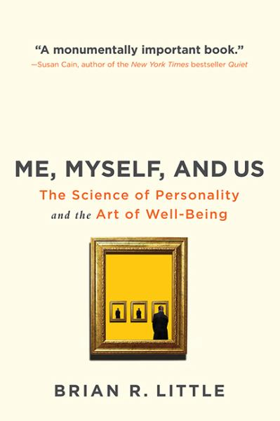 Me, Myself And Us: The Science of Personality and the Art of Well-Being