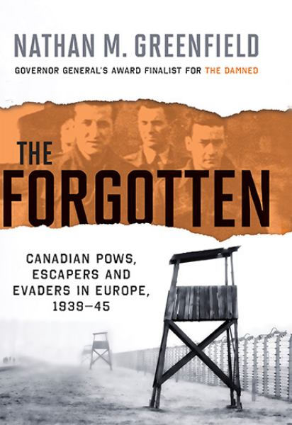 The Forgotten: Canadian POWs, Escapers And Evaders In Europe, 1939-45