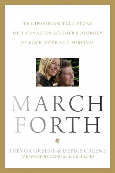 March Forth: The Inspiring True Story of a Canadian Soldier's Journey of Love, Hope and Survival [Hardcover]