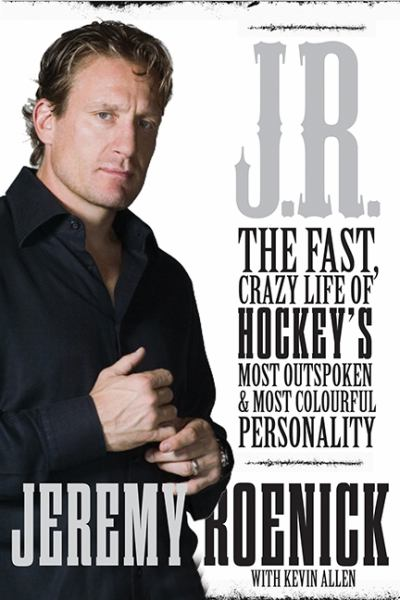J.R.: The Fast, Crazy Life of Hockey's Most Outspoken & Most Colourful Personality