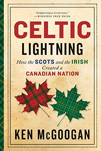 Celtic Lightning: How The Scots And The Irish Created A Canadian Nation