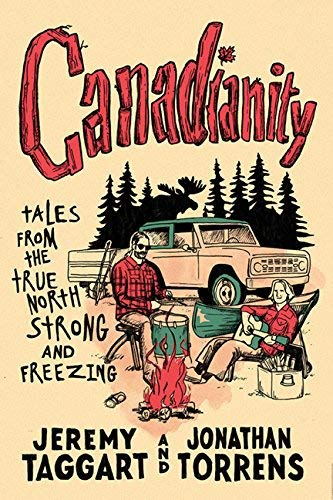Canadianity: Tales From the True North Strong and Freezing