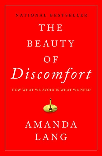 The Beauty of Discomfort: How What We Avoid Is What We Need