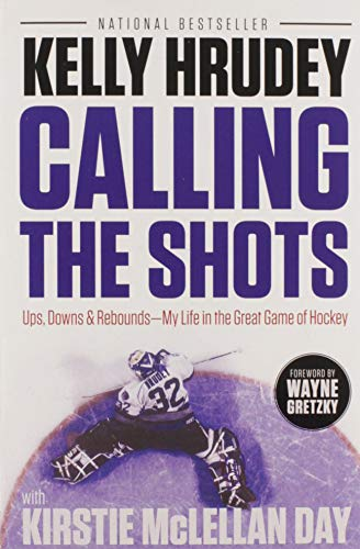 Calling the Shots: Ups, Downs & Rebounds - My Life in the Great Game of Hockey