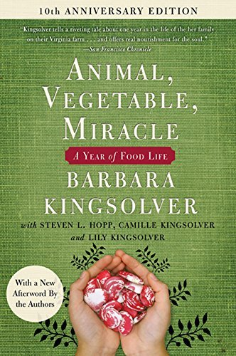 Animal, Vegetable, Miracle: A Year of Food Life (10th  Anniversary Edition)